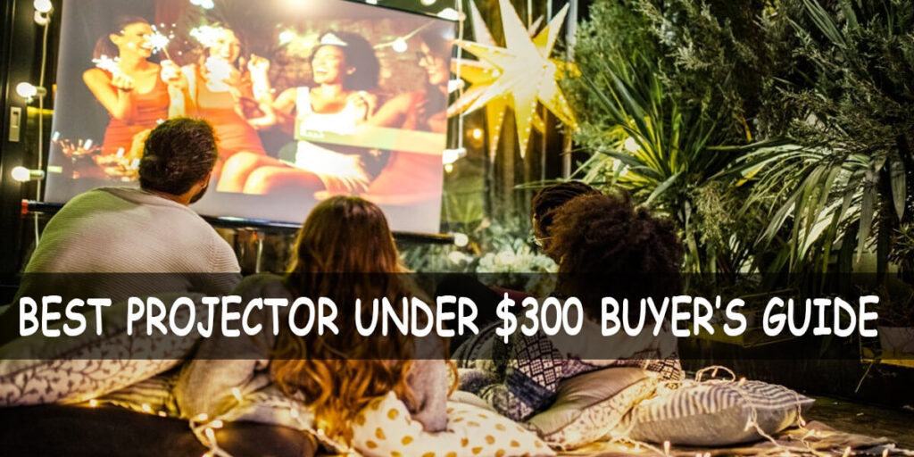 Buying Guide for the Best Projectors Under 300