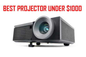 Best Projector Under $1000 in 2020 Reviews & Buying Guide
