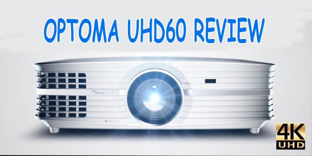 Optoma UHD60 Review