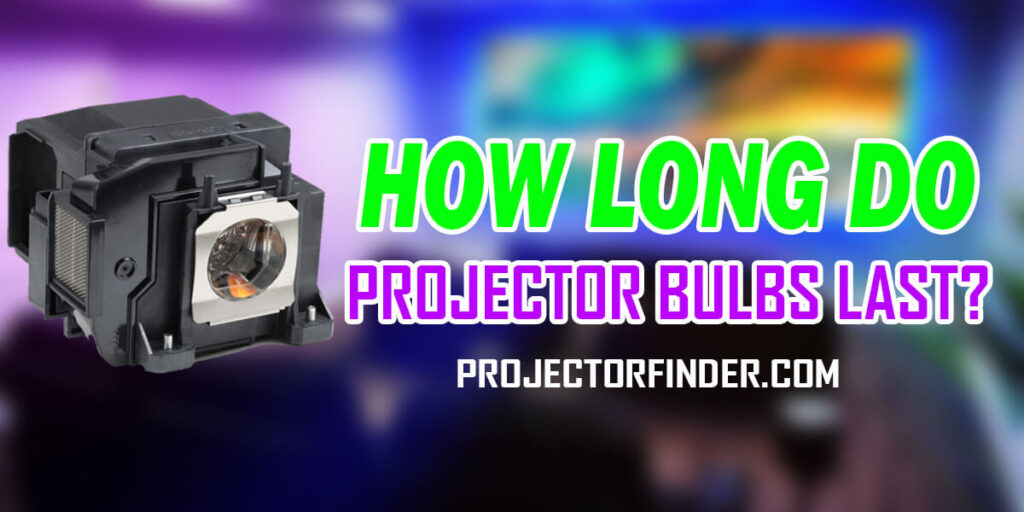 How Long Do Projector Bulbs Last