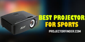 Best Projector For Sports