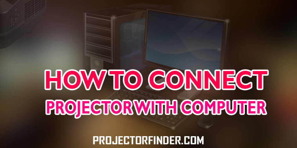 How to Connect Projector with Computer