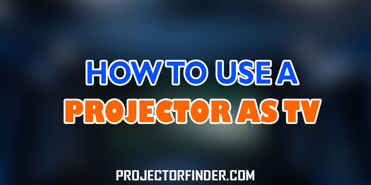 How to Use a Projector as a TV