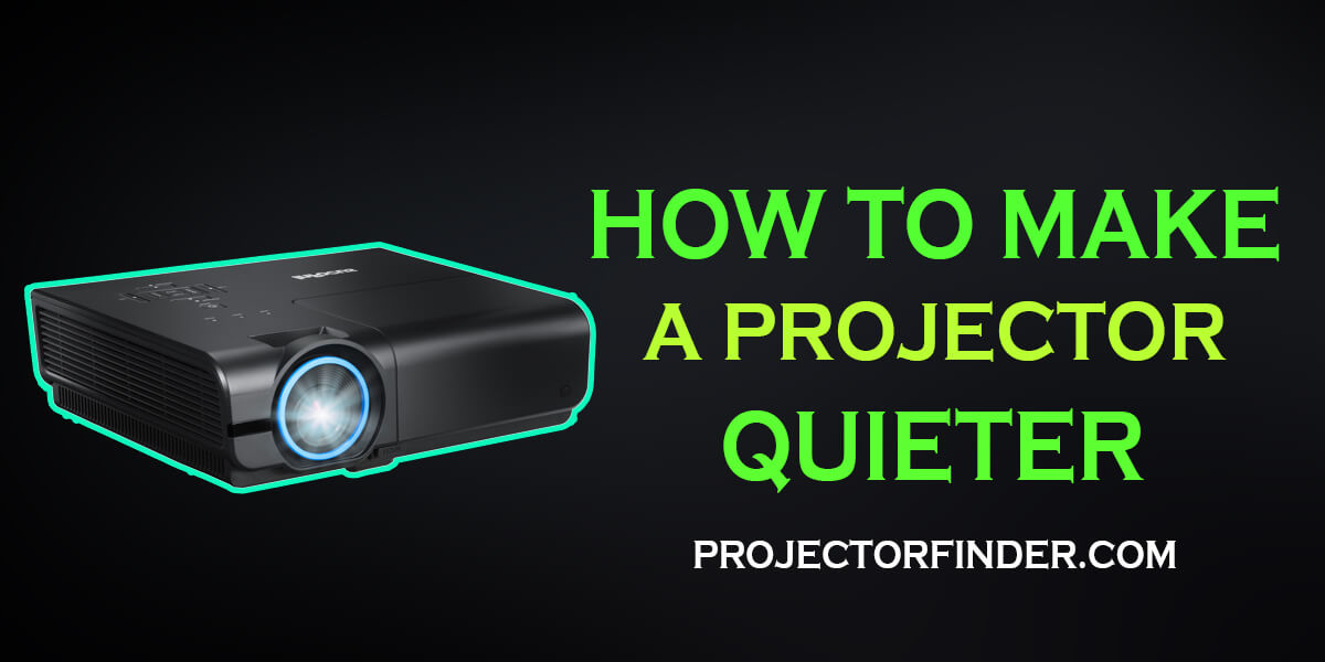 How to Make a Projector Quieter in Easy Ways