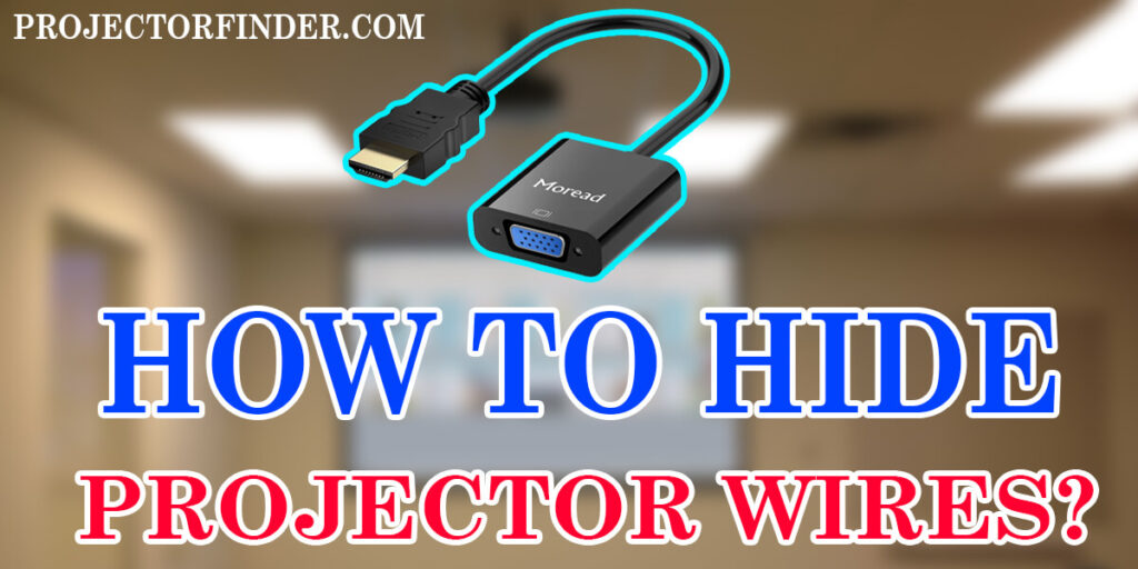 How To Hide Projector Wires