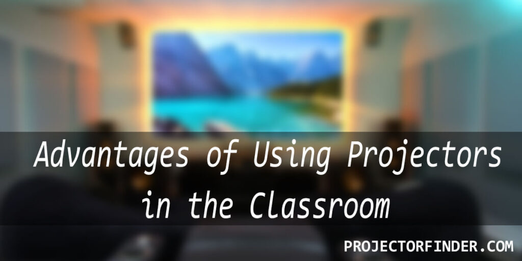 Advantages of Using Projectors in the Classroom