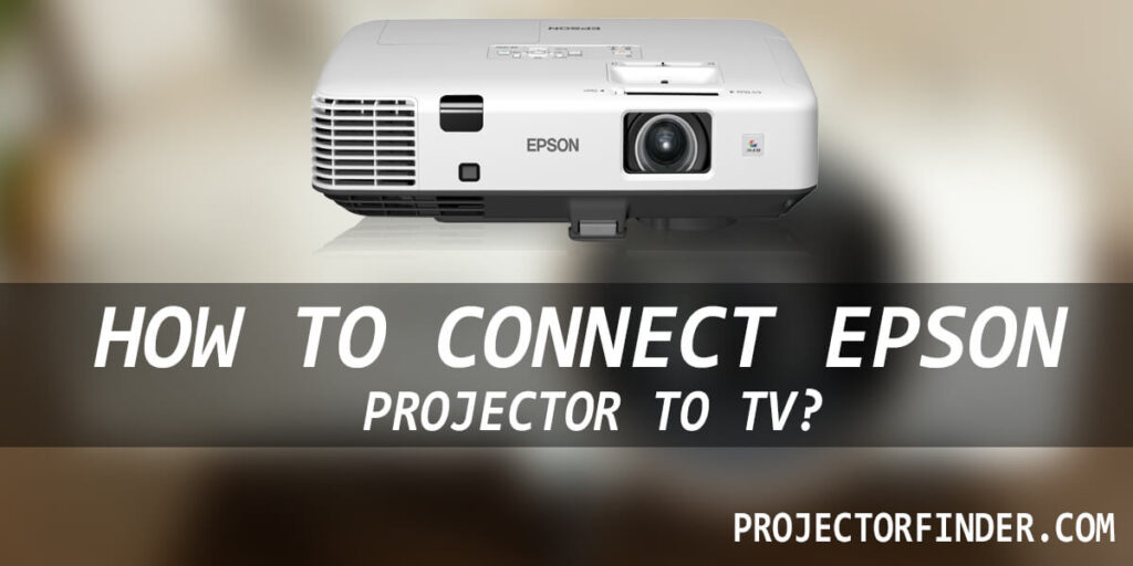How to Connect Epson Projector to TV