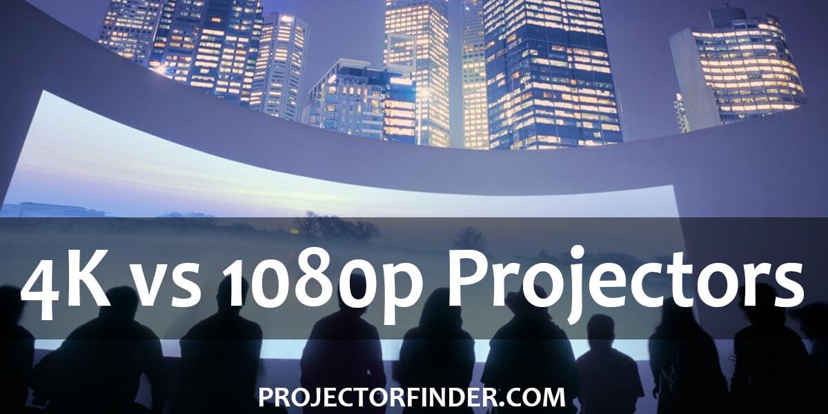 4K vs 1080p Projectors
