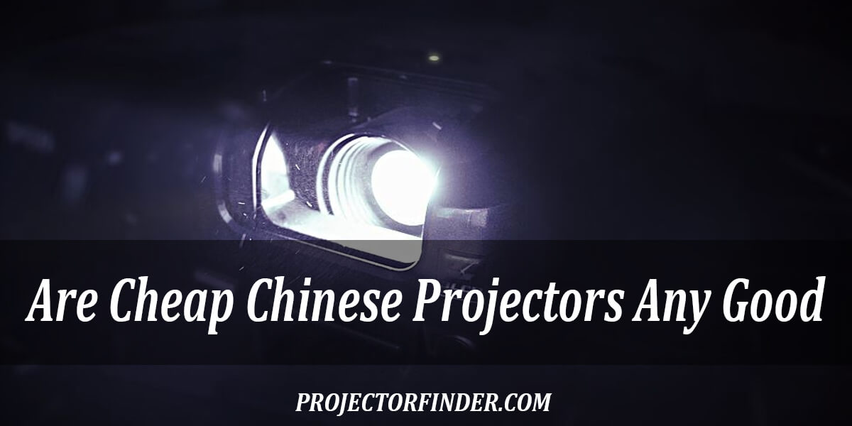 Are Cheap Chinese Projectors Any Good