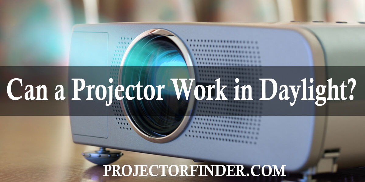Can a Projector Work in Daylight