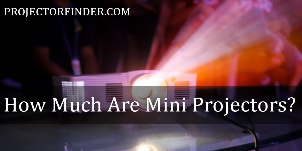 How Much Are Mini Projectors