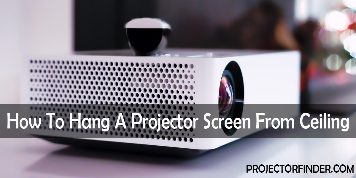 How To Hang A Projector Screen From Ceiling