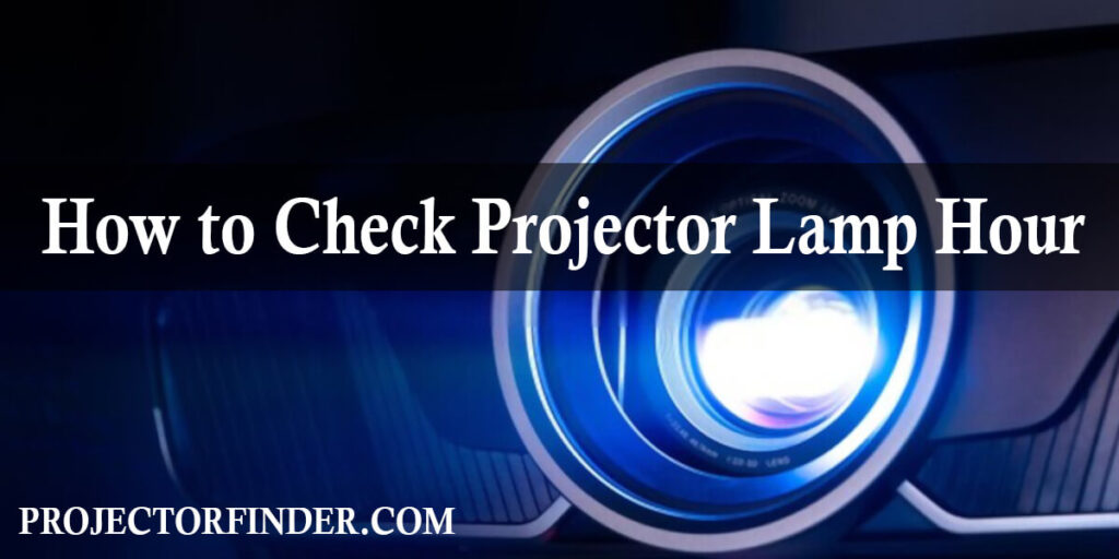 How to Check Projector Lamp Hour