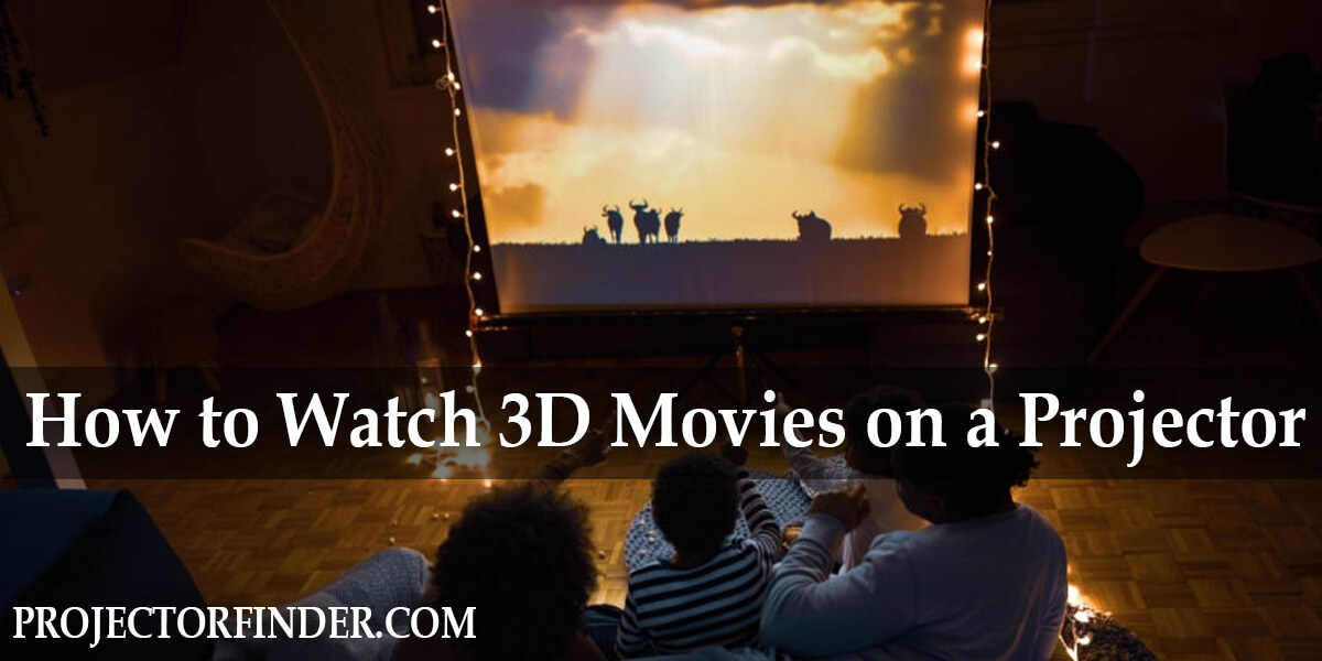 How to Watch 3D Movies on a Projector