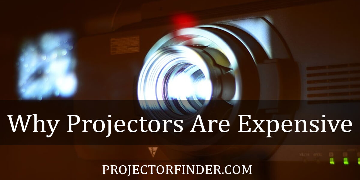 Why Projectors Are Expensive